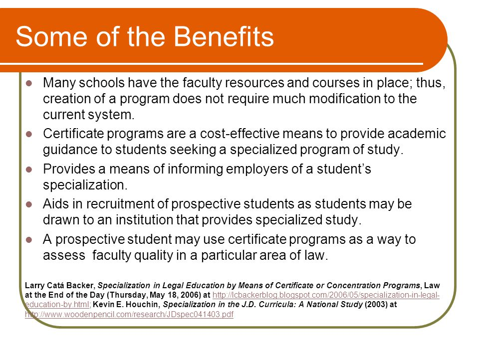 Some of the Benefits Many schools have the faculty resources and courses in place; thus, creation of a program does not require much modification to the current system.