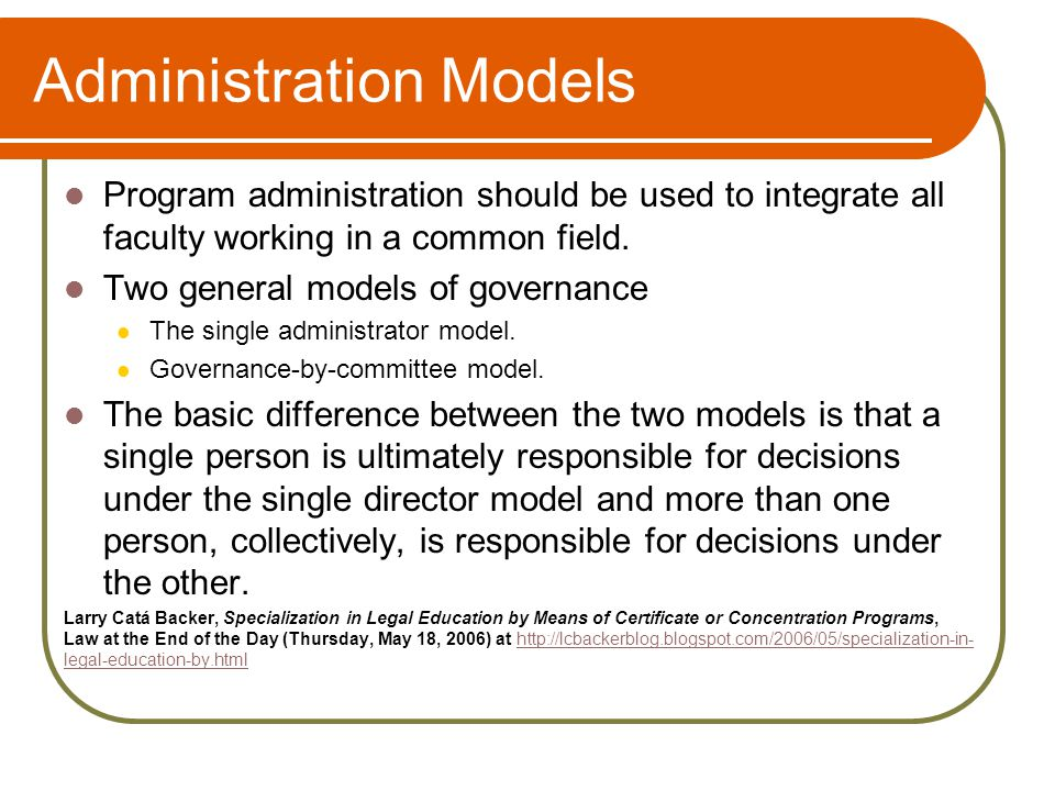 Administration Models Program administration should be used to integrate all faculty working in a common field.
