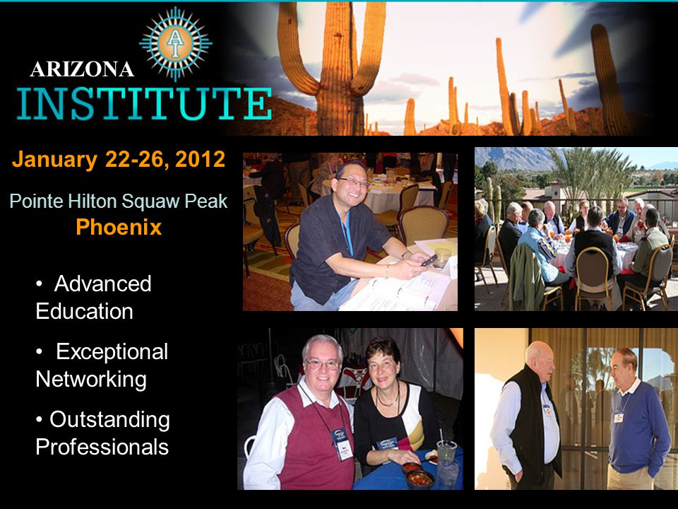 Benefits of FSP Membership Education Advanced Education Exceptional Networking Outstanding Professionals January 22-26, 2012 Pointe Hilton Squaw Peak Phoenix ARIZONA