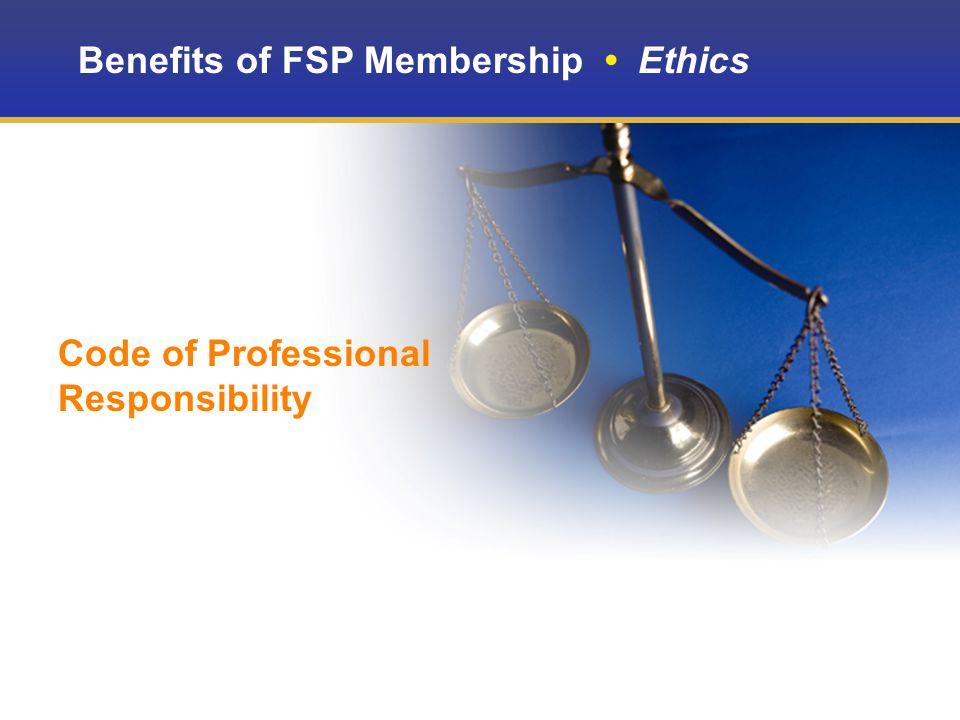 Benefits of FSP Membership Ethics Code of Professional Responsibility