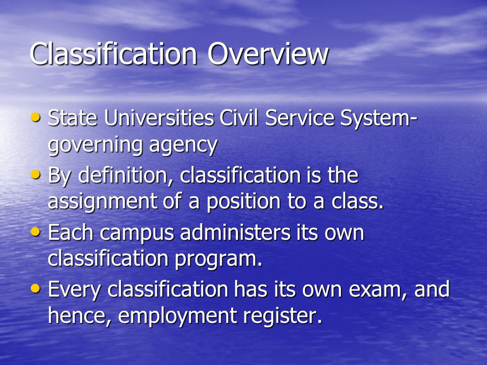 Classification Overview State Universities Civil Service System- governing agency State Universities Civil Service System- governing agency By definition, classification is the assignment of a position to a class.