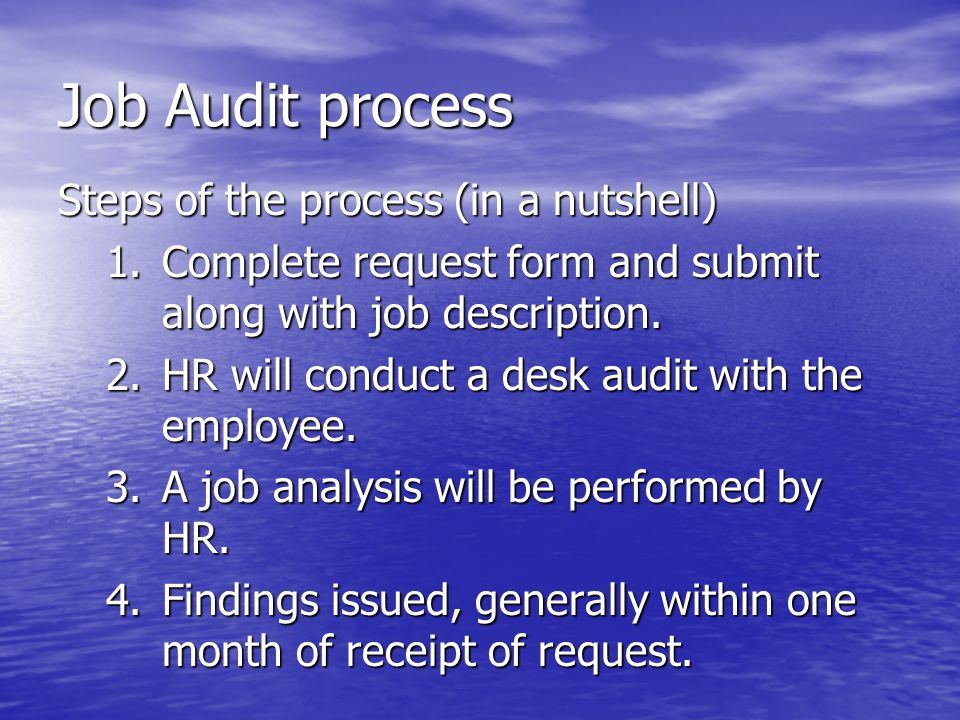 Job Audit process Steps of the process (in a nutshell) 1.Complete request form and submit along with job description.