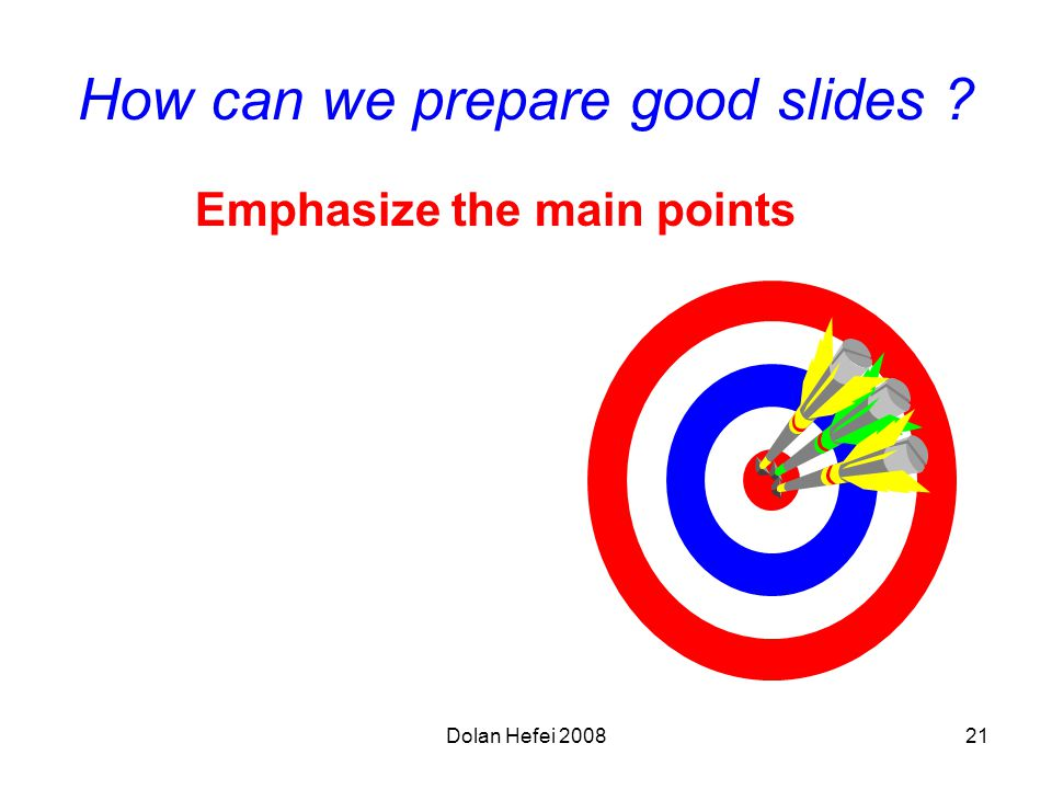 Dolan Hefei 200821 How can we prepare good slides Emphasize the main points