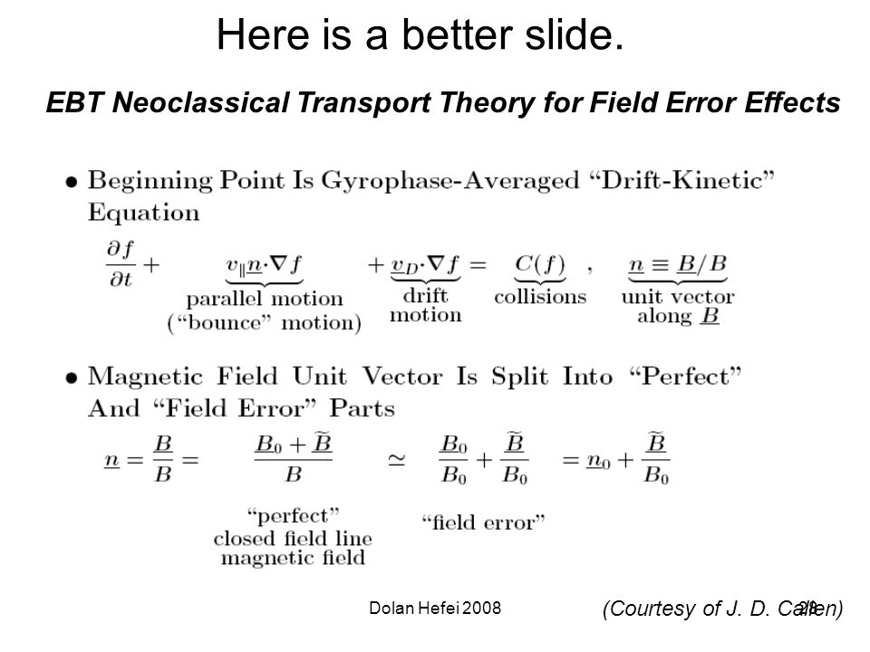 Dolan Hefei 200828 Here is a better slide. EBT Neoclassical Transport Theory for Field Error Effects (Courtesy of J. D. Callen)
