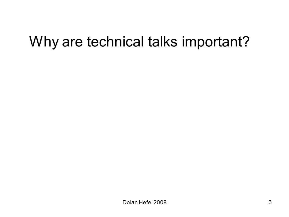 Dolan Hefei 20083 Why are technical talks important