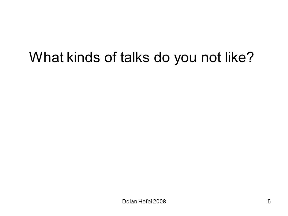 Dolan Hefei 20085 What kinds of talks do you not like