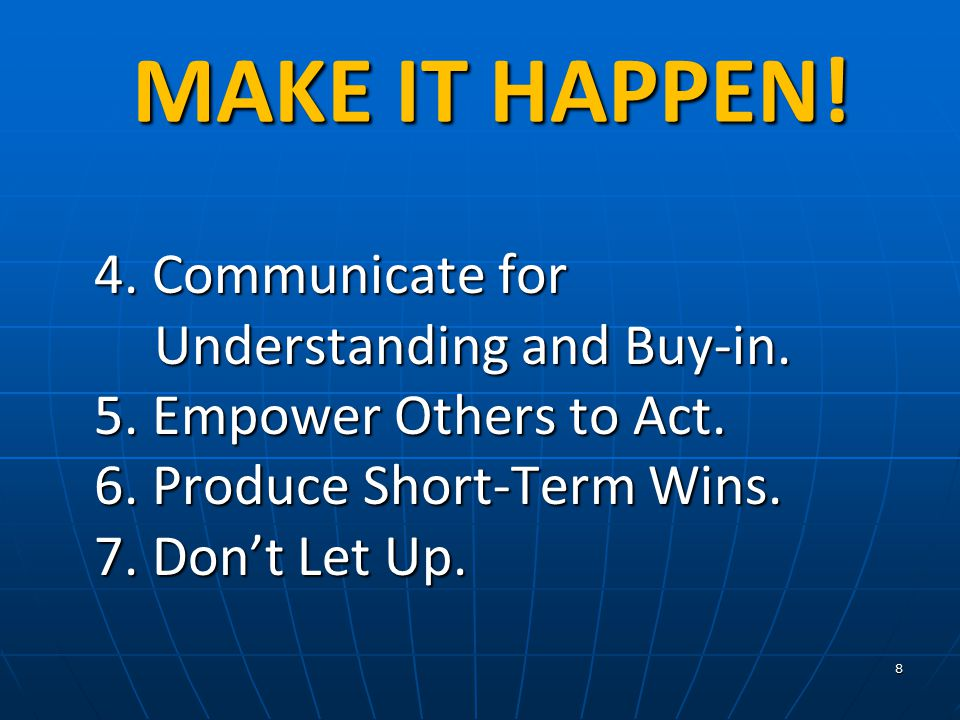8 MAKE IT HAPPEN.MAKE IT HAPPEN. 4. Communicate for Understanding and Buy-in.