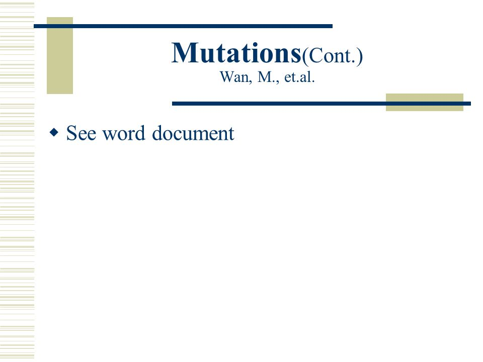 Mutations (Cont.) Wan, M., et.al.  See word document