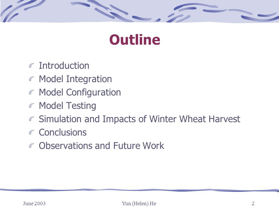 June 2003Yun (Helen) He2 Outline Introduction Model Integration Model Configuration Model Testing Simulation and Impacts of Winter Wheat Harvest Conclusions Observations and Future Work