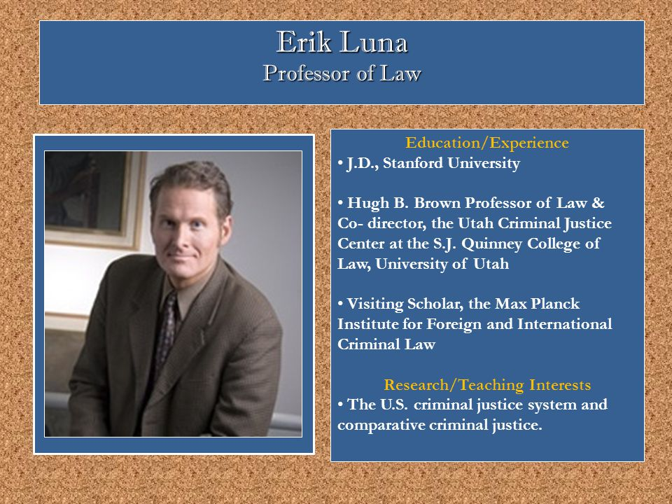 Erik Luna Professor of Law Education/Experience J.D., Stanford University Hugh B.