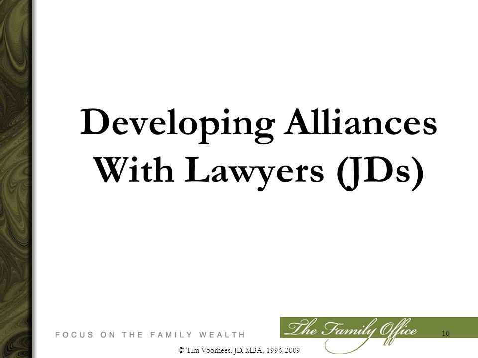 © Tim Voorhees, JD, MBA, 1996-2009 10 Developing Alliances With Lawyers (JDs)