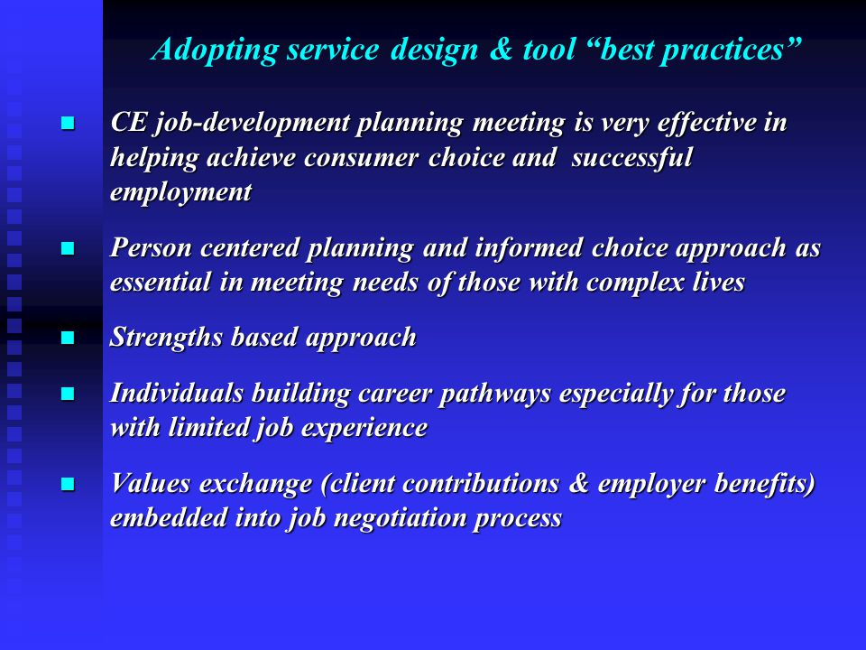 "Adopting service design & tool ""best practices"" CE job-development planning meeting is very effective in helping achieve consumer choice and successfu"