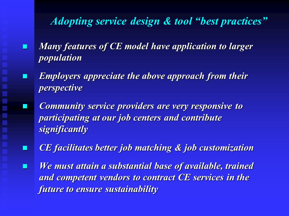 "Adopting service design & tool ""best practices"" Many features of CE model have application to larger population Many features of CE model have applica"