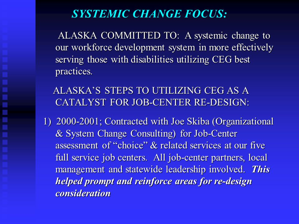SYSTEMIC CHANGE FOCUS: ALASKA COMMITTED TO: A systemic change to our workforce development system in more effectively serving those with disabilities