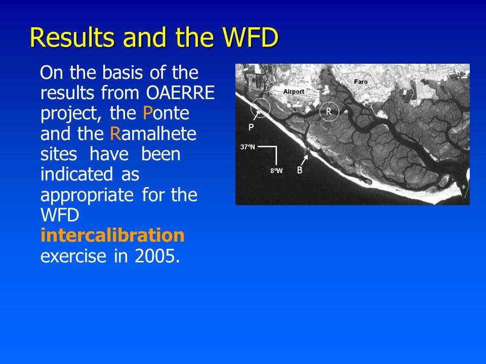 Results and the WFD On the basis of the results from OAERRE project, the Ponte and the Ramalhete sites have been indicated as appropriate for the WFD intercalibration exercise in 2005.