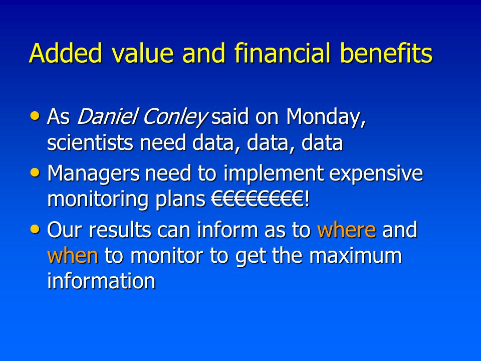 Added value and financial benefits As Daniel Conley said on Monday, scientists need data, data, data As Daniel Conley said on Monday, scientists need data, data, data Managers need to implement expensive monitoring plans €€€€€€€€.