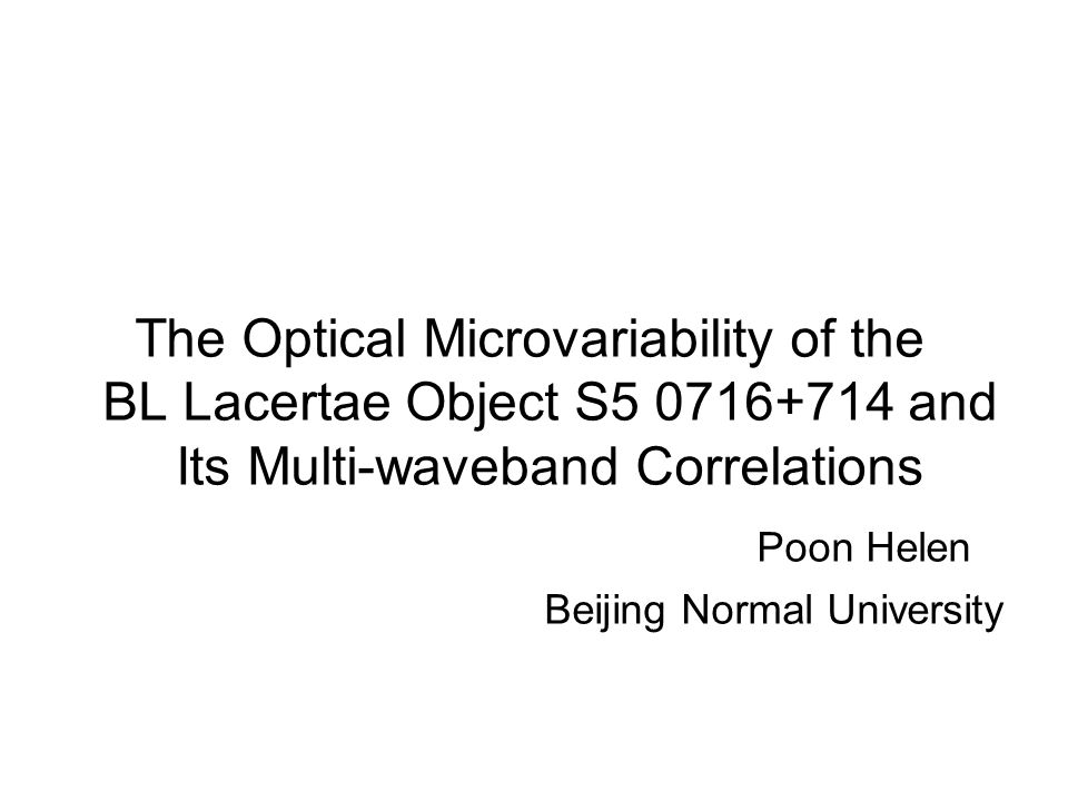 The Optical Microvariability of the BL Lacertae Object S5 0716+714 and Its Multi-waveband Correlations Poon Helen Beijing Normal University