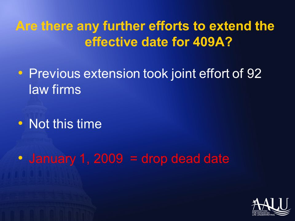 Are there any further efforts to extend the effective date for 409A? Previous extension took joint effort of 92 law firms Not this time January 1, 200