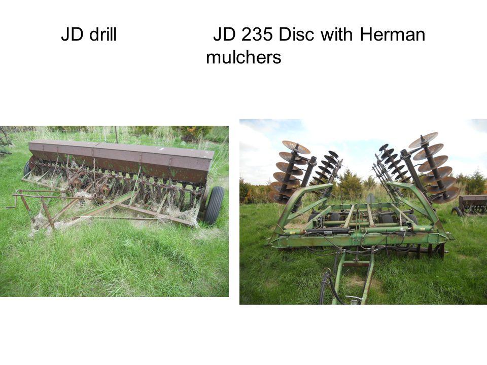 JD drill JD 235 Disc with Herman mulchers
