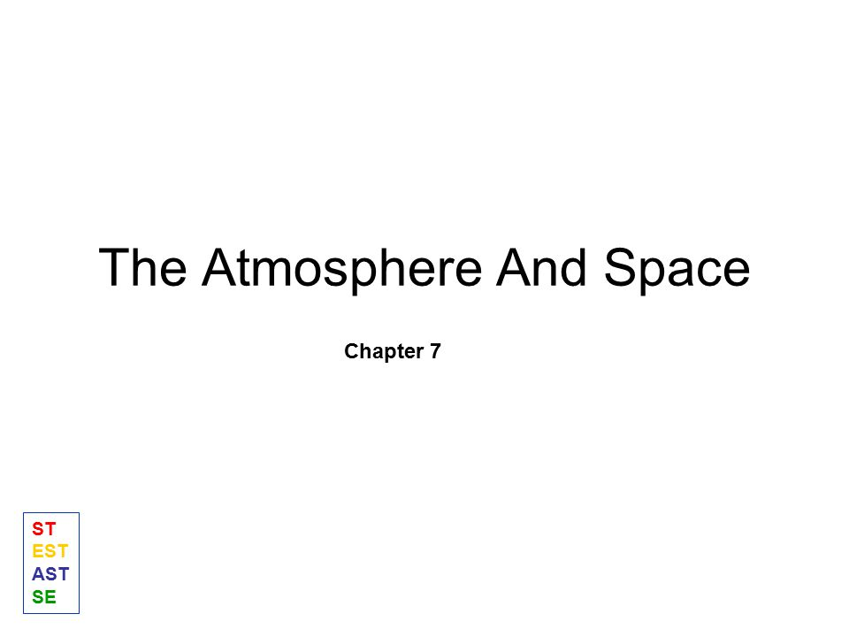 The Atmosphere And Space Chapter 7 ST EST AST SE