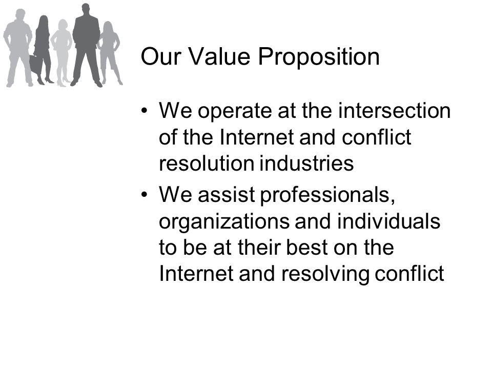 Our Value Proposition We operate at the intersection of the Internet and conflict resolution industries We assist professionals, organizations and individuals to be at their best on the Internet and resolving conflict