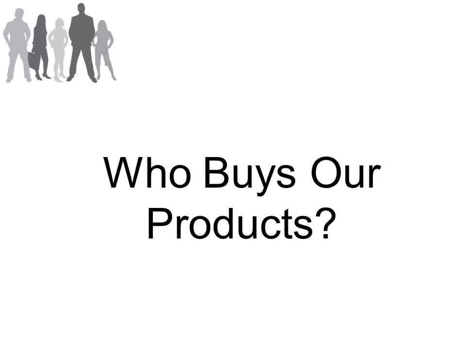 Who Buys Our Products