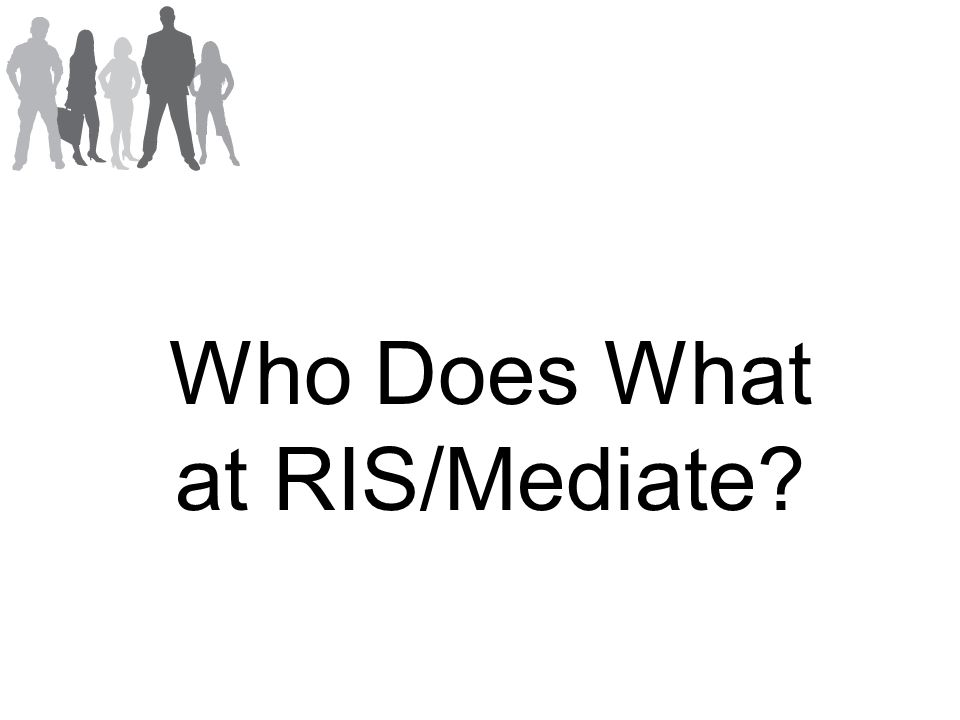 Who Does What at RIS/Mediate
