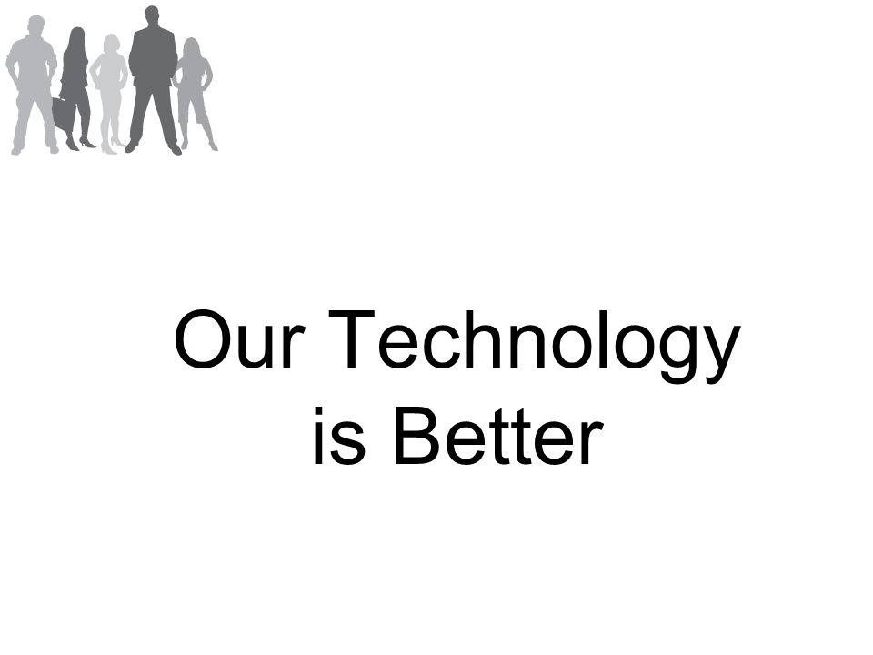 Our Technology is Better