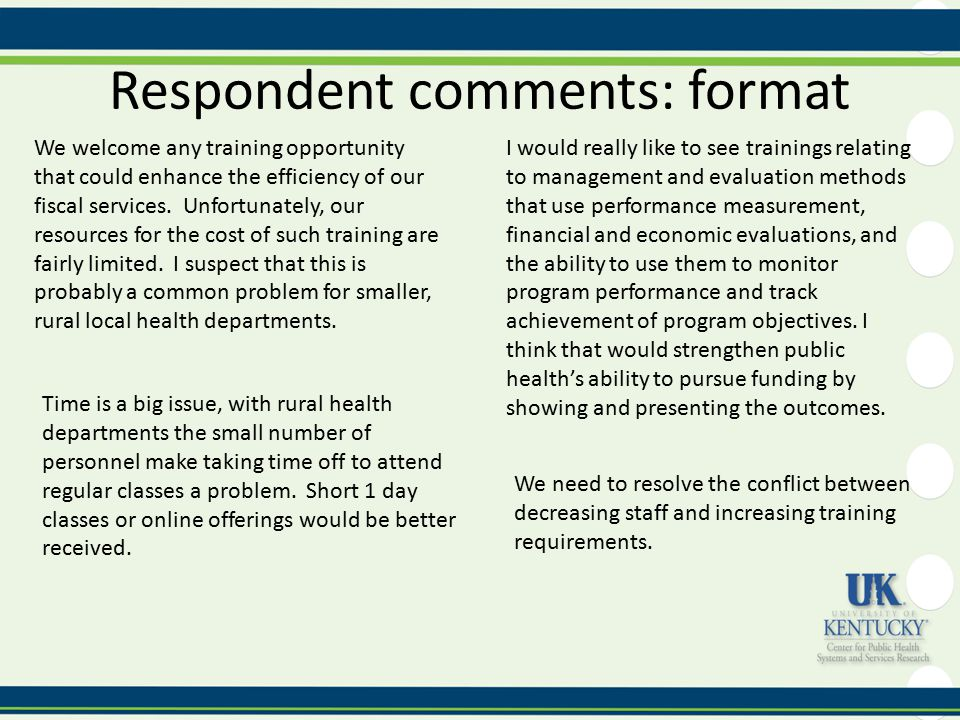 Respondent comments: format I would really like to see trainings relating to management and evaluation methods that use performance measurement, financial and economic evaluations, and the ability to use them to monitor program performance and track achievement of program objectives.