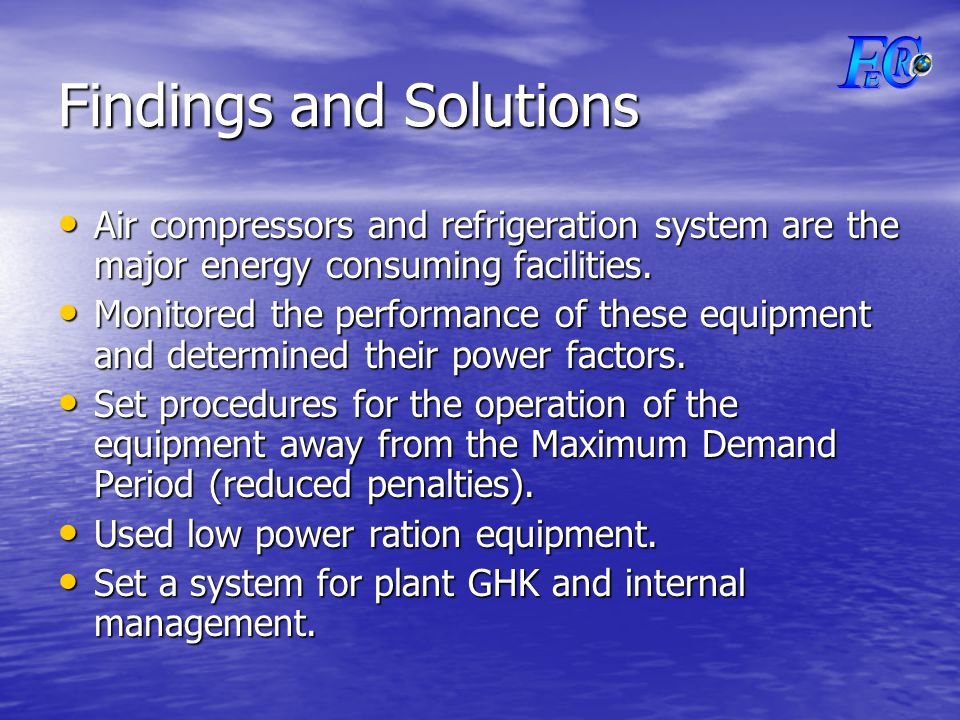 Findings and Solutions Air compressors and refrigeration system are the major energy consuming facilities.