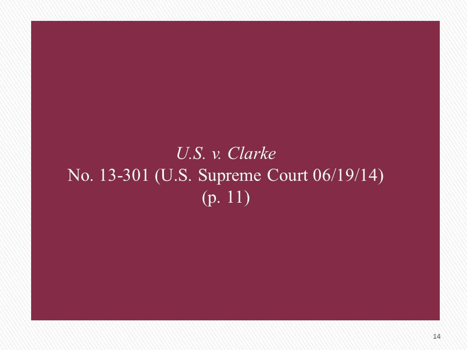 U.S. v. Clarke No. 13-301 (U.S. Supreme Court 06/19/14) (p. 11) 14