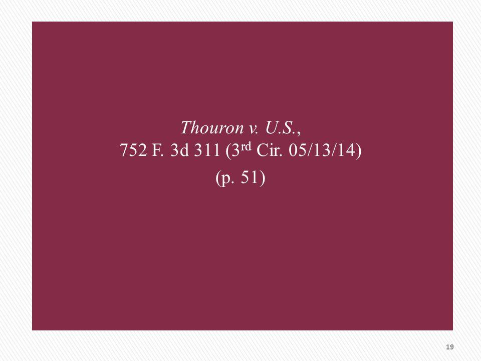 Thouron v. U.S., 752 F. 3d 311 (3 rd Cir. 05/13/14) (p. 51) 19