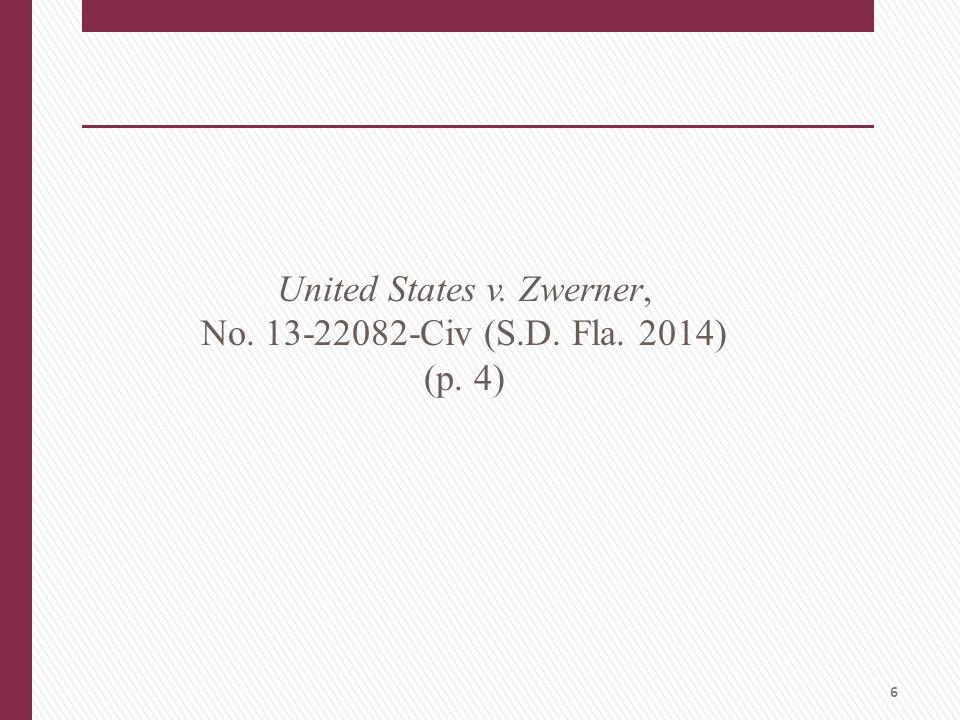 United States v. Zwerner, No. 13-22082-Civ (S.D. Fla. 2014) (p. 4) 6