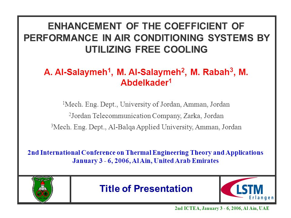 Title of Presentation ENHANCEMENT OF THE COEFFICIENT OF PERFORMANCE IN AIR CONDITIONING SYSTEMS BY UTILIZING FREE COOLING A.