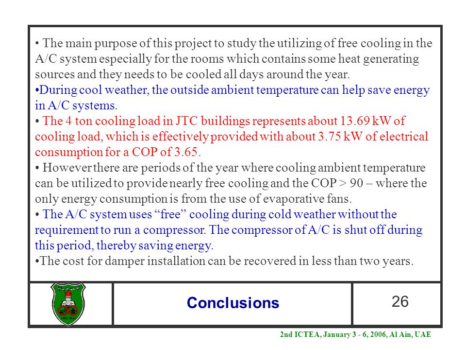 Conclusions 26 The main purpose of this project to study the utilizing of free cooling in the A/C system especially for the rooms which contains some heat generating sources and they needs to be cooled all days around the year.