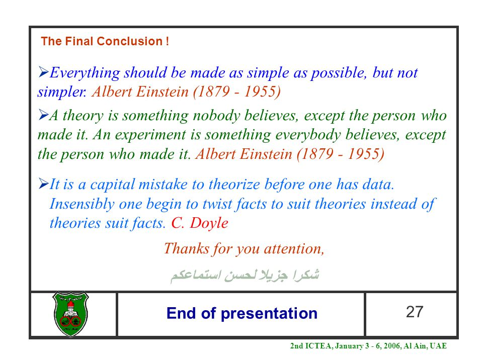 End of presentation 27 2nd ICTEA, January 3 - 6, 2006, Al Ain, UAE  Everything should be made as simple as possible, but not simpler.