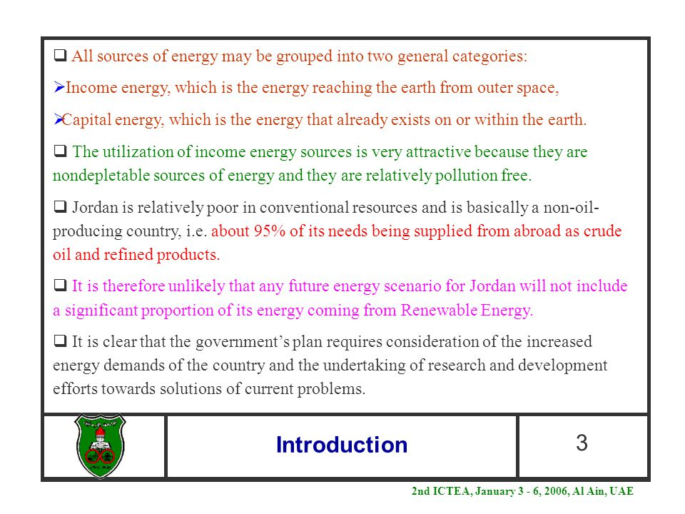 Introduction 3  All sources of energy may be grouped into two general categories:  Income energy, which is the energy reaching the earth from outer
