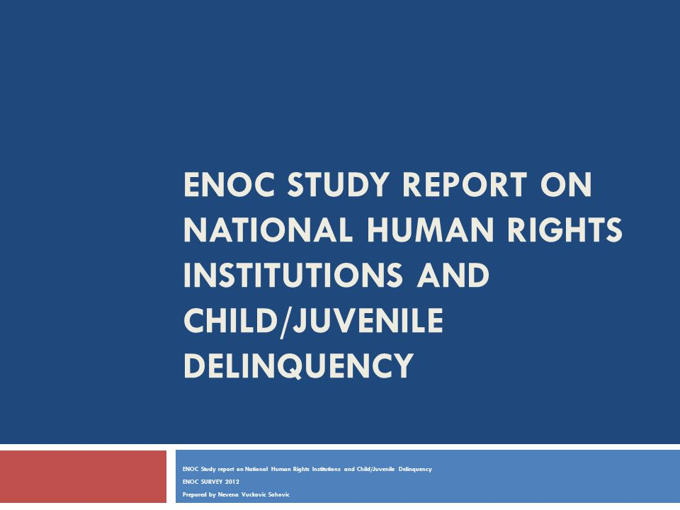 ENOC STUDY REPORT ON NATIONAL HUMAN RIGHTS INSTITUTIONS AND CHILD/JUVENILE DELINQUENCY ENOC Study report on National Human Rights Institutions and Chi
