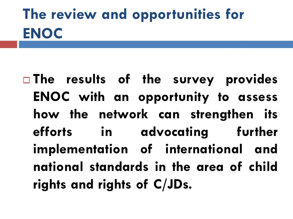The review and opportunities for ENOC  The results of the survey provides ENOC with an opportunity to assess how the network can strengthen its effor