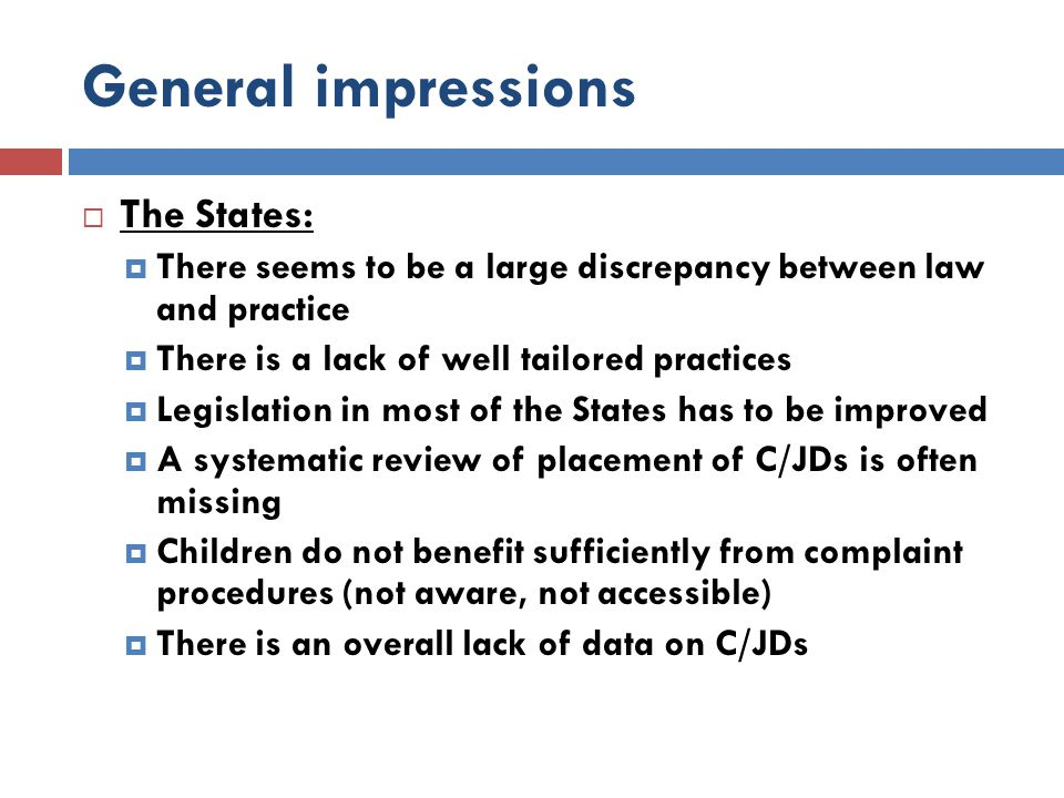 General impressions  The States:  There seems to be a large discrepancy between law and practice  There is a lack of well tailored practices  Legi