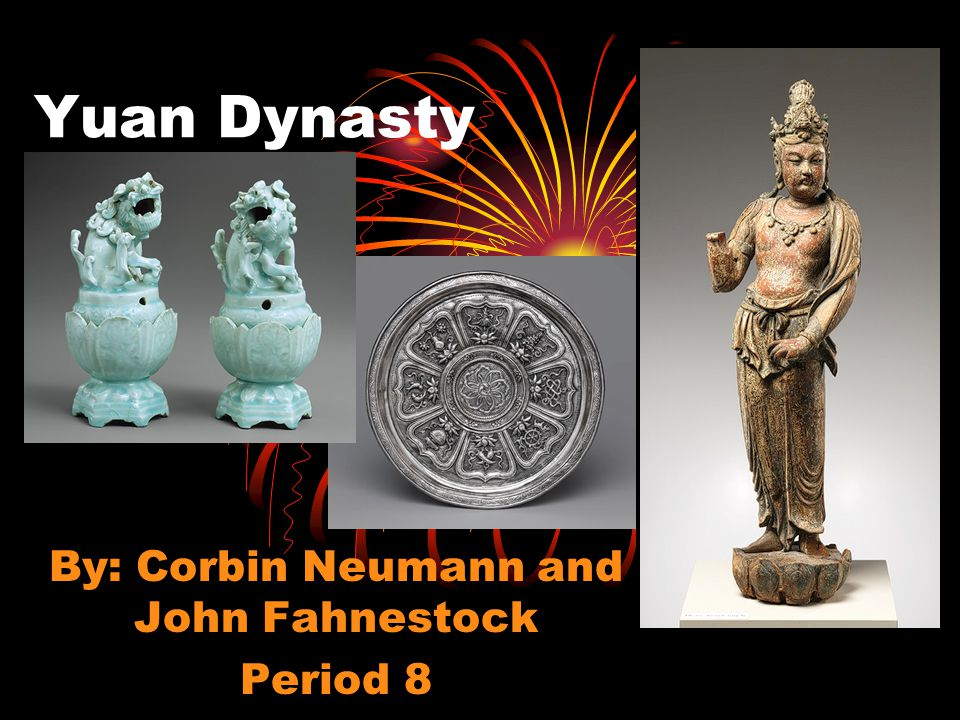 Yuan Dynasty By: Corbin Neumann and John Fahnestock Period 8