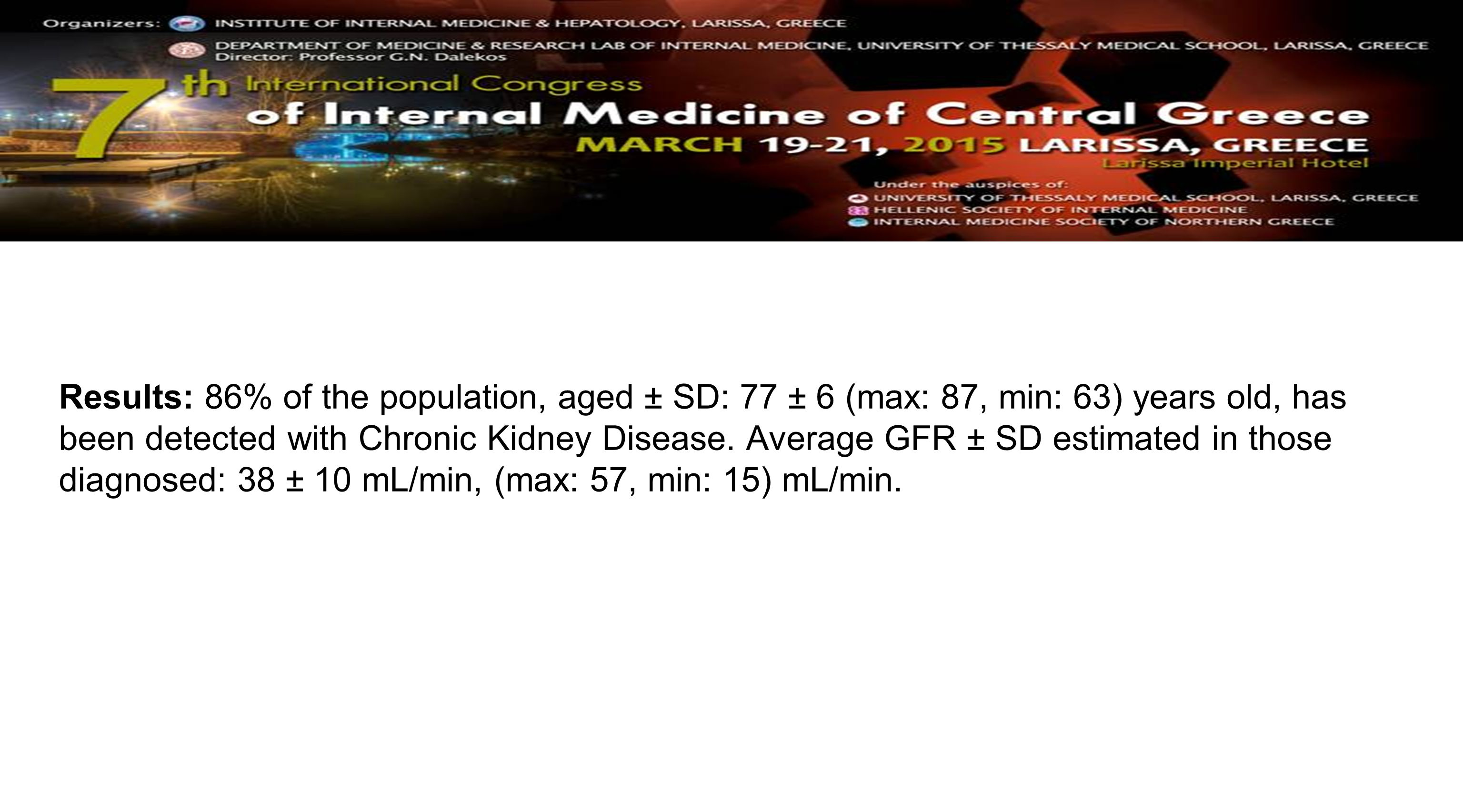 Results: 86% of the population, aged ± SD: 77 ± 6 (max: 87, min: 63) years old, has been detected with Chronic Kidney Disease.