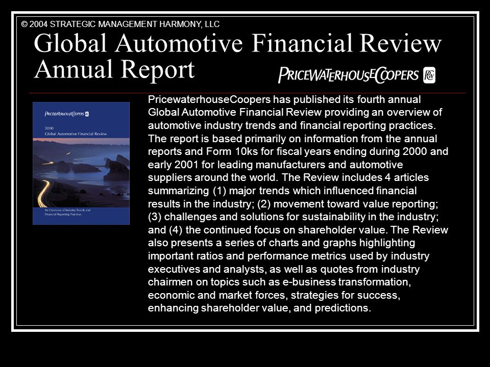 Global Automotive Financial Review Annual Report PricewaterhouseCoopers has published its fourth annual Global Automotive Financial Review providing an overview of automotive industry trends and financial reporting practices.