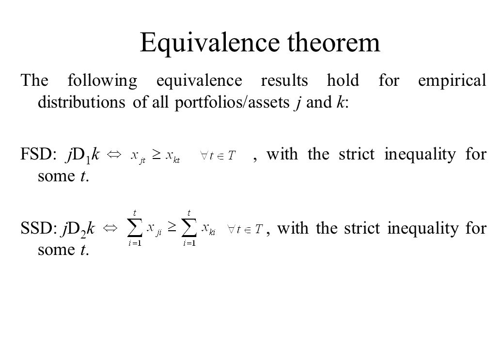 Equivalence theorem The following equivalence results hold for empirical distributions of all portfolios/assets j and k: FSD: jD 1 k, with the strict inequality for some t.