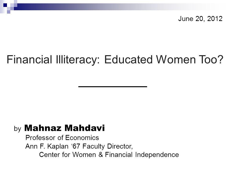 - 1 - © Mahdavi & Horton, 2011 by Mahnaz Mahdavi Professor of Economics Ann F. Kaplan '67 Faculty Director, Center for Women & Financial Independence