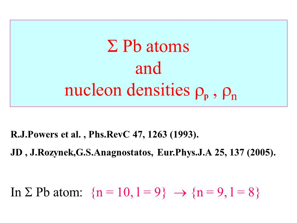 Σ Pb atoms and nucleon densities  p,  n R.J.Powers et al., Phs.RevC 47, 1263 (1993).