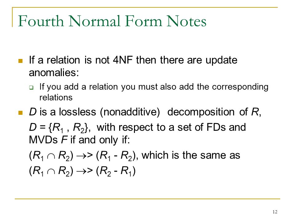 12 Fourth Normal Form Notes If a relation is not 4NF then there are update anomalies:  If you add a relation you must also add the corresponding rela