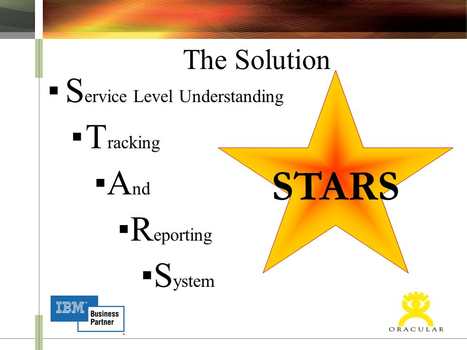 ▪S ervice Level Understanding ▪T racking ▪A nd ▪R eporting ▪S ystem The Solution STARS