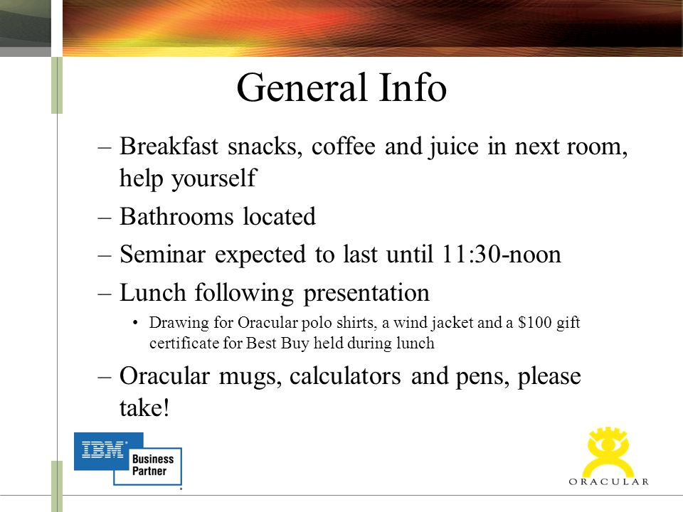 General Info –Breakfast snacks, coffee and juice in next room, help yourself –Bathrooms located –Seminar expected to last until 11:30-noon –Lunch foll