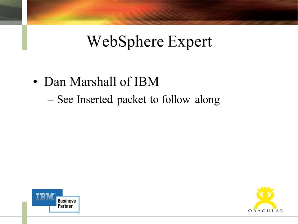 WebSphere Expert Dan Marshall of IBM –See Inserted packet to follow along
